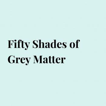 Fifty Shades of Grey Matter