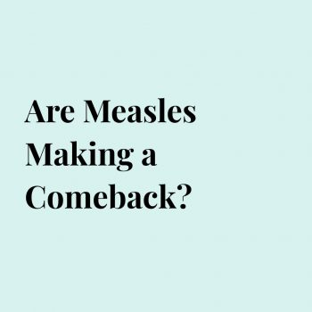 Are Measles Making a Comeback?