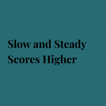 Slow and Steady Scores Higher