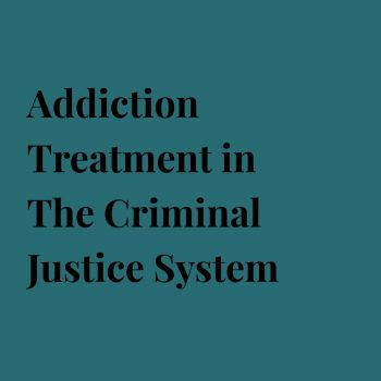 Addiction Treatment in The Criminal Justice System