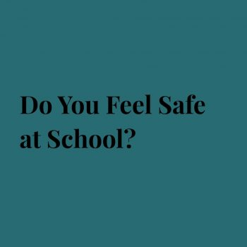 Do You Feel Safe at School?