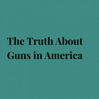 The Truth About Guns in America